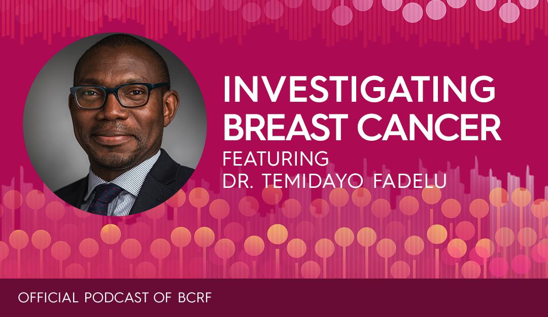 Understanding Global Breast Cancer Disparities with Dr. Temidayo Fadelu