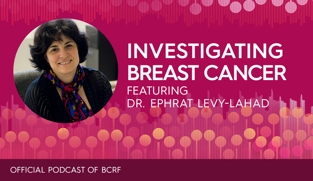Unraveling the Mysteries of Inherited Gene Mutations with Dr. Ephrat Levy-Lahad